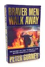Braver Men Walk Away