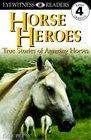 Horse Heroes:  True Stories of Amazing Horses (Level 4 Eyewitness Readers)