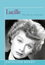 Lucille The Life of Lucille Ball