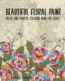 Beautiful Floral Paint Relax and Mindful Coloring Book for Adult Adult Activity Book