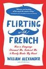 Flirting with French How a Language Charmed Me Seduced Me and Nearly Broke My Heart