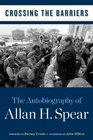 Crossing the Barriers: The Autobiography of Allan H. Spear