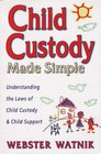 Child Custody Made Simple Understanding the Law of Child Custody and Child Support