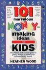 101 Marvelous Money-Making Ideas For Kids