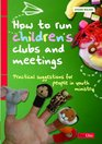 How to run children's clubs and meetings Practical suggestions for people in youth ministry