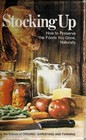 Stocking up;: How to Preserve the Foods You Grow, Naturally