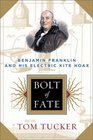 Bolt of Fate Benjamin Franklin and His Electric Kite Hoax
