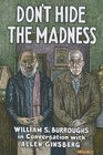 Don't Hide the Madness William S Burroughs in Conversation with Allen Ginsberg