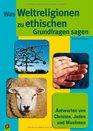 Was Weltreligionen zu ethischen Grundfragen sagen