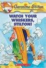 Watch Your Whiskers, Stilton! (Geronimo Stilton #17)