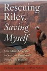 Rescuing Riley Saving Myself A Man and His Dog's Struggle to Find Salvation