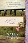 To Walk in Sunshine Also Includes Bonus Story of The Train Stops Here by Gail Sattler