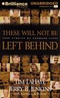 These Will Not Be Left Behind  True Stories of Changed Lives