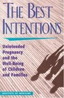 The Best Intentions: Unintended Pregnancy and the Well-Being of Children and Families