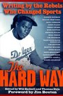 The Hard Way: Writing by the Rebels Who Changed Sports