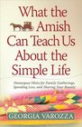 What the Amish Can Teach Us About the Simple Life Homespun Hints for Family Gatherings Spending Less and Sharing Your Bounty