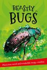 Beastly Bugs Everything you want to know about minibeasts in one amazing book