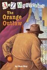 The Orange Outlaw (A to Z Mysteries, Bk 15)