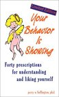 Your Behavior Is Showing Forty Prescriptions for Understanding and Liking Yourself