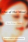 Out of Her Mind : Women Writing on Madness (Modern Library)