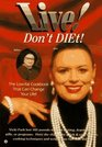 Live! Don't Diet!: The Low-Fat Cookbook That Can Change Your Life