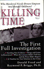 Killing Time The First Full Investigation into the Unsolved Murders of Nicole Brown Simpson and Ronald Goldman
