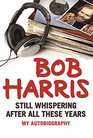 Bob Harris Still Whispering After All These Years