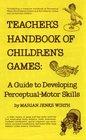 Teacher's Handbook of Children's Games: A Guide to Developing Perceptual-Motor Skills