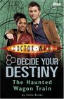 The Haunted Wagon Train (Doctor Who: Decide Your Destiny, No 8)