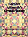 Barbara Johannah's Crystal Piecing (Contemporary Quilting)