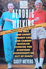 Aerobic Walking  The Best and Safest Weight Loss and Cardiovascular Exercise for Everyone Overwei ght or Out of Shape