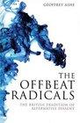 The Offbeat Radicals The British Tradition of Alternative Dissent