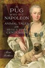 The Pug Who Bit Napoleon Animal Tales of the 18th and 19th Centuries