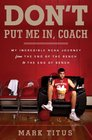 Don't Put Me In Coach My Incredible Journey from the End of Ohio State's Bench to the End of Ohio State's Bench