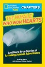 National Geographic Kids Chapters The Whale Who Won Hearts And More True Stories of Adventures with Animals