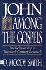 John Among the Gospels The Relationship in TwentiethCentury Research