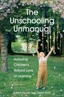 The Unschooling Unmanual Nurturing Childrens Natural Love of Learning