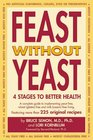 Feast Without Yeast 4 Stages to Better Health  A Complete Guide to Implementing Yeast Free Wheat  Free and Milk  Free Living