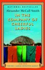 In the Company of Cheerful Ladies (No. 1 Ladies Detective Agency, Bk 6)