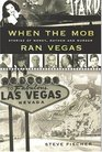 When the Mob Ran Vegas: Stories of Murder, Mayhem and Money