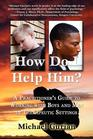 How Do I Help Him A Practitioner's Guide to Working with Boys and Men in Therapeutic Settings