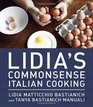 Lidia's Commonsense Italian Cooking 150 Delicious and Simple Recipes Anyone Can Master
