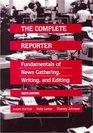The Complete Reporter Fundamentals of News Gathering Writing and Editing