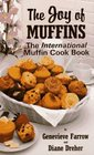 The Joy of Muffins: The International Muffin Cook Book