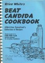 Erica White's Beat Candida Cookbook A Nutrition Consultant's Collection of Recipes