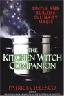 The Kitchen Witch Companion Simple and Sublime Culinary Magic