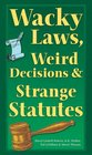 Wacky Laws Weird Decisions and Strange Statutes