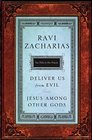 Zacharias 2 in 1-Jesus Among Other Gods  Deliver Us from Evil