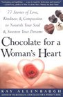 Chocolate for a Woman's Heart  77 Stories of Love Kindness and Compassion