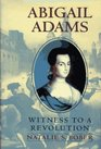 Abigail Adams : Witness to a Revolution